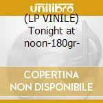 (LP VINILE) Tonight at noon-180gr- lp vinile