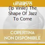(LP VINILE) THE SHAPE OF JAZZ TO COME lp vinile di COLEMAN ORNETTE