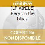 (LP VINILE) Recyclin the blues lp vinile