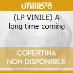 (LP VINILE) A long time coming lp vinile