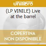 (LP VINILE) Live at the barrel lp vinile
