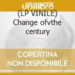(LP VINILE) Change ofvthe century lp vinile