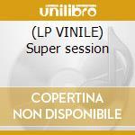 (LP VINILE) Super session lp vinile di Bloomfield-kooper