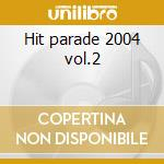 Hit parade 2004 vol.2 cd musicale