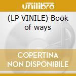 (LP VINILE) Book of ways lp vinile