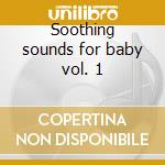 Soothing sounds for baby vol. 1 cd musicale