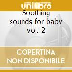 Soothing sounds for baby vol. 2 cd musicale