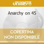 Anarchy on 45 cd musicale