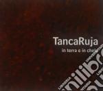 Tancaruja - In Terra E In Chelu cd musicale di TANCARUJA
