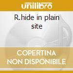R.hide in plain site cd musicale
