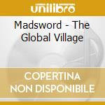 Madsword - The Global Village cd musicale di Madsword