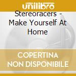 Stereoracers - Make Yourself At Home cd musicale di STEREORACERS