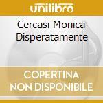 CERCASI MONICA DISPERATAMENTE cd musicale di FORMICHE ATOMICHE