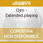 Ojm - Extended.playing cd musicale di OJM