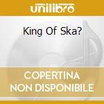 KING OF SKA? cd musicale di MEGANOIDI