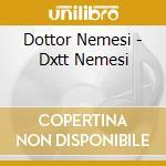 Dottor Nemesi - Dxtt Nemesi cd musicale di DOTT.NEMESI