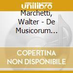 Marchetti, Walter - De Musicorum Infelicitade cd musicale di MARCHETTI WALTER