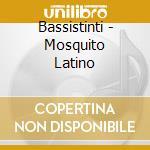 Bassistinti - Mosquito Latino cd musicale di BASSISTINTI
