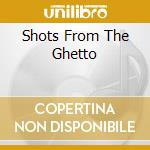 SHOTS FROM THE GHETTO cd musicale di SHOTS IN THE DARK