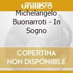 Michelangelo Buonarroti - In Sogno cd musicale di MICHELANGELO BUONARR