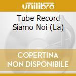 La Tube Record Siamo Noi cd musicale di ARTISTI VARI