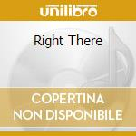 RIGHT THERE cd musicale di WITHOUT