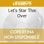LET'S STAR THIS OVER cd musicale di HALFWAYHOME
