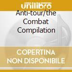 ANTI-TOUR/THE COMBAT COMPILATION cd musicale di ARTISTI VARI