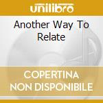 ANOTHER WAY TO RELATE cd musicale di LAST GREN FIELD