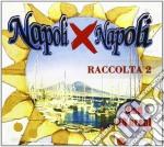 NAPOLI X NAPOLI (RACC.2) cd musicale di AA.VV.