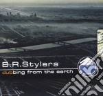 B.r. Stylers - Dubbing From The Earth cd musicale di B.R.STYLERS