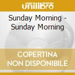 Sunday Morning - Sunday Morning cd musicale di Morning Sunday