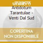 Antidotum Tarantulae - Venti Dal Sud cd musicale di ANTIDOTUM TARANTULAE