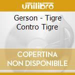 TIGRE CONTRO TIGRE cd musicale di GERSON