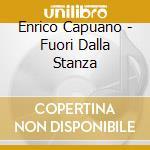 Enrico Capuano - Fuori Dalla Stanza cd musicale di CAPUANO ENRICO