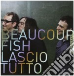 Beaucoup Fish - Lascio Tutto cd musicale di Fish Beaucoup