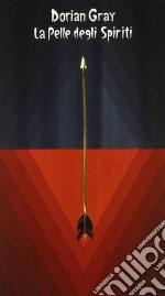 Dorian Gray - La Pelle Degli Spiriti cd musicale di Gray Dorian