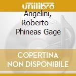 Angelini, Roberto - Phineas Gage cd musicale di Roberto Angelini