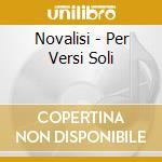 Novalisi - Per Versi Soli cd musicale di Novalisi