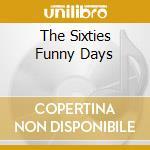 Various - The Sixties Funny Days cd musicale di Artisti Vari