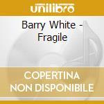 Fragile cd musicale di Barry White