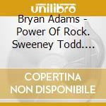 Bryan Adams - Power Of Rock. Sweeney Todd. Featuring cd musicale di Bryan Adams