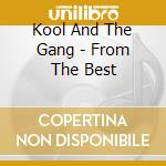 Kool And The Gang - From The Best cd musicale di Kool & the gang