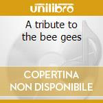 A tribute to the bee gees cd musicale di H.s.p.