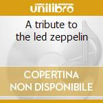 A tribute to the led zeppelin cd musicale di L -they play led z.