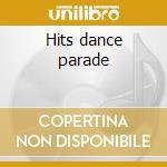 Hits dance parade cd musicale di Artisti Vari