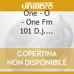One - O - One Fm 101 D.j. Selection cd musicale di Artisti Vari