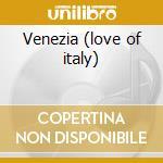 Venezia (love of italy) cd musicale di Musici di s.marco