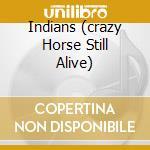 INDIANS (CRAZY HORSE STILL ALIVE) cd musicale di STRAYBIZER SERENA