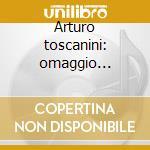 Arturo toscanini: omaggio (1940-1946) cd musicale di Toscanini - vv.aa.